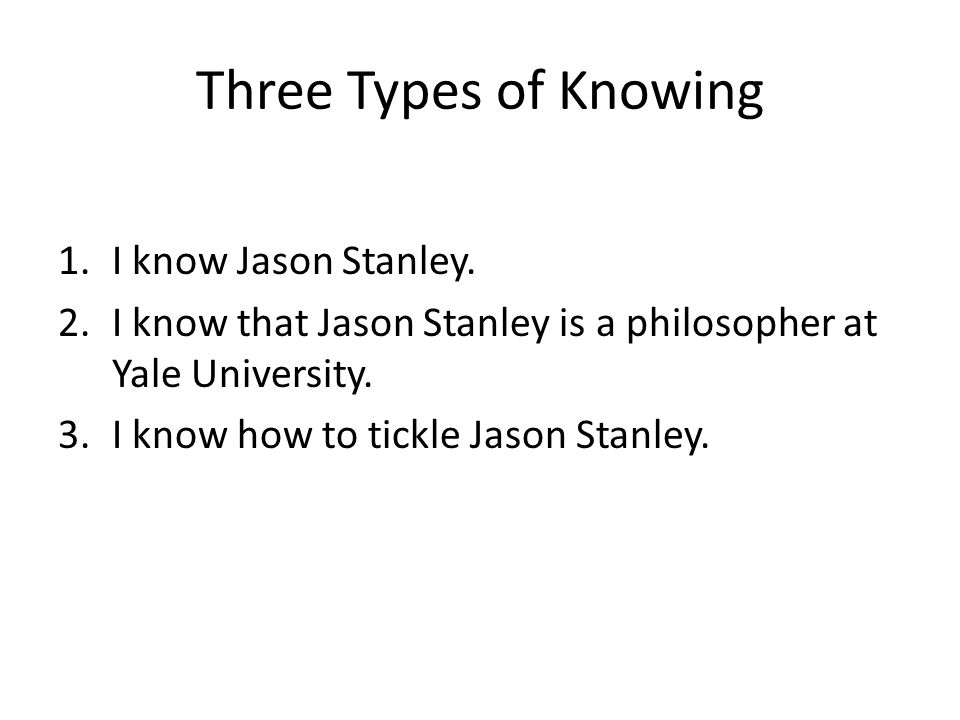 Three Types of Knowing I know Jason Stanley.