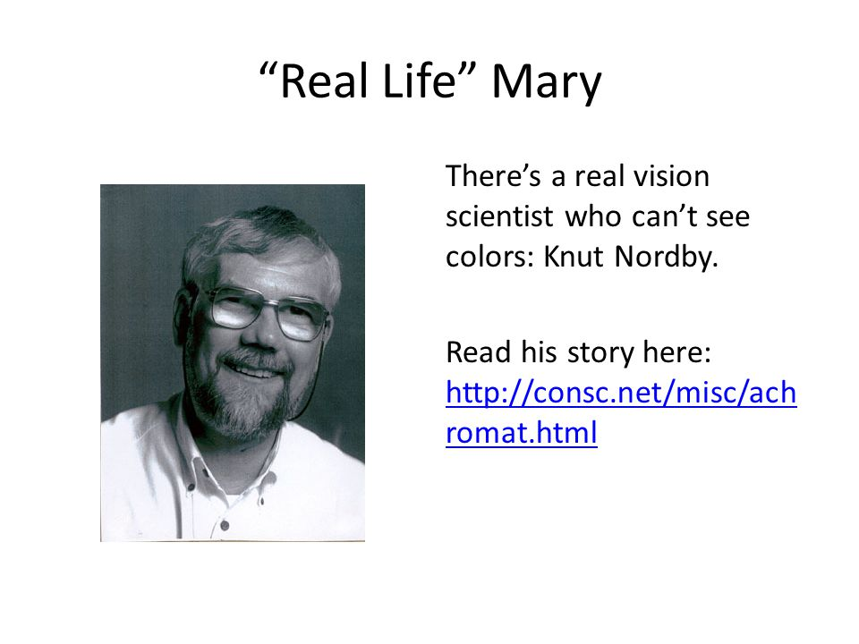 Real Life Mary There's a real vision scientist who can't see colors: Knut Nordby.