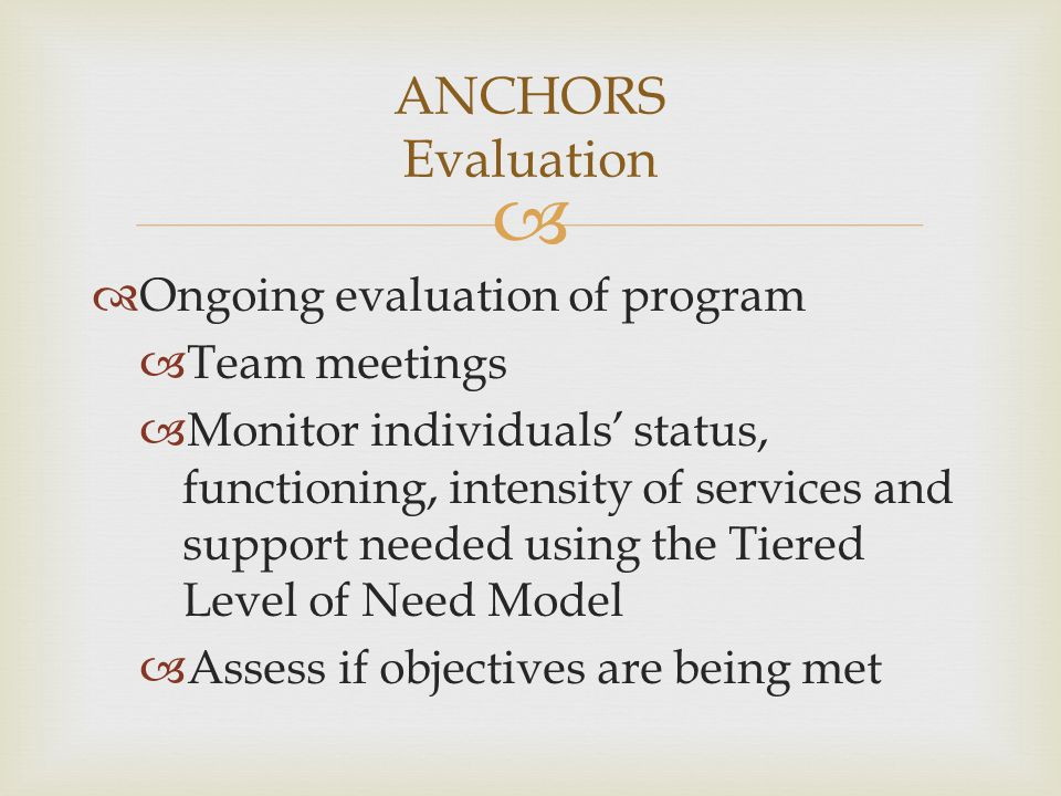 ANCHORS Evaluation Ongoing evaluation of program Team meetings