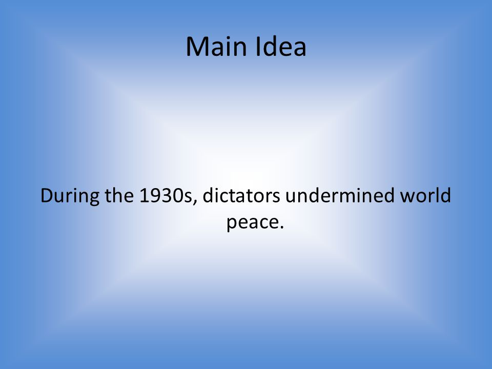 During the 1930s, dictators undermined world peace.