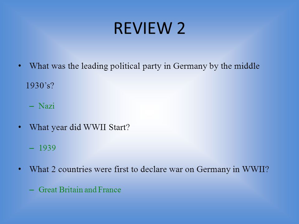REVIEW 2 What was the leading political party in Germany by the middle 1930's Nazi. What year did WWII Start