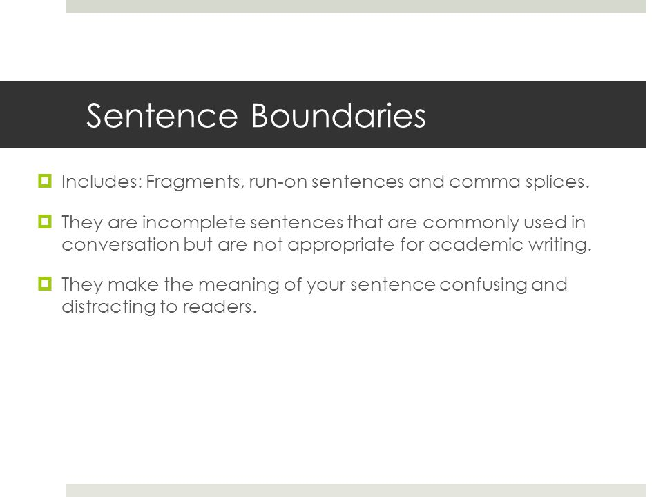 Sentence Boundaries Includes: Fragments, run-on sentences and comma splices.
