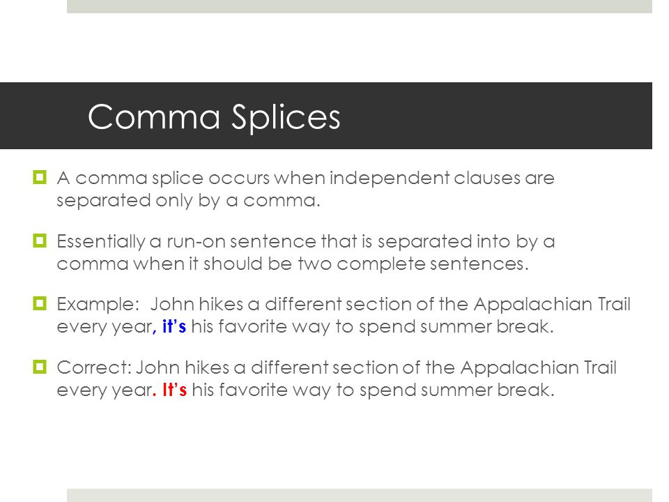 Comma Splices A comma splice occurs when independent clauses are separated only by a comma.