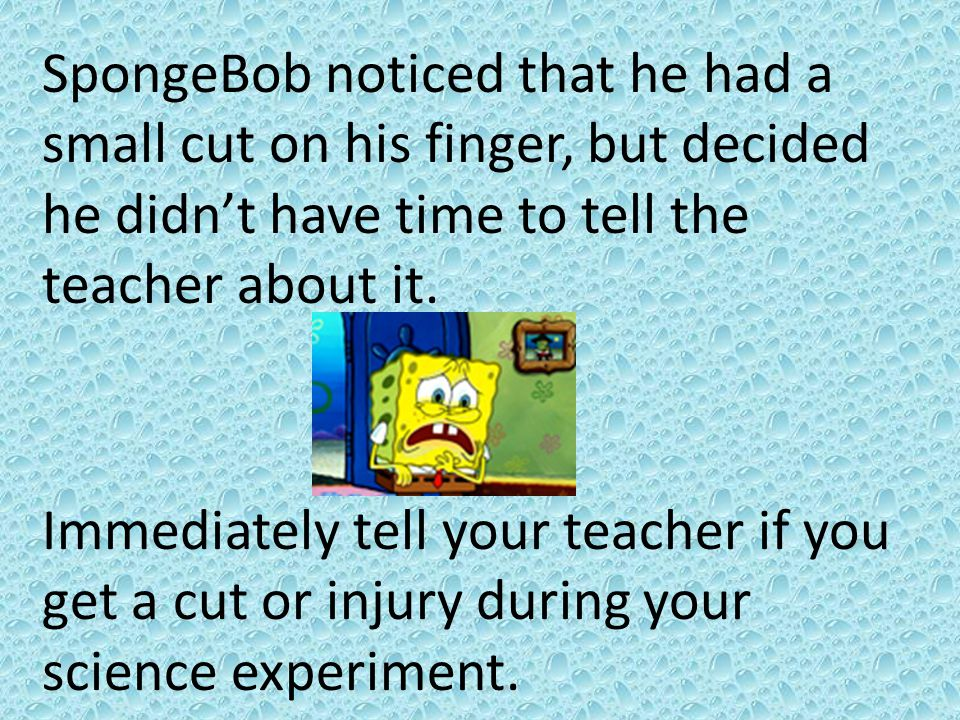 SpongeBob noticed that he had a small cut on his finger, but decided he didn't have time to tell the teacher about it.