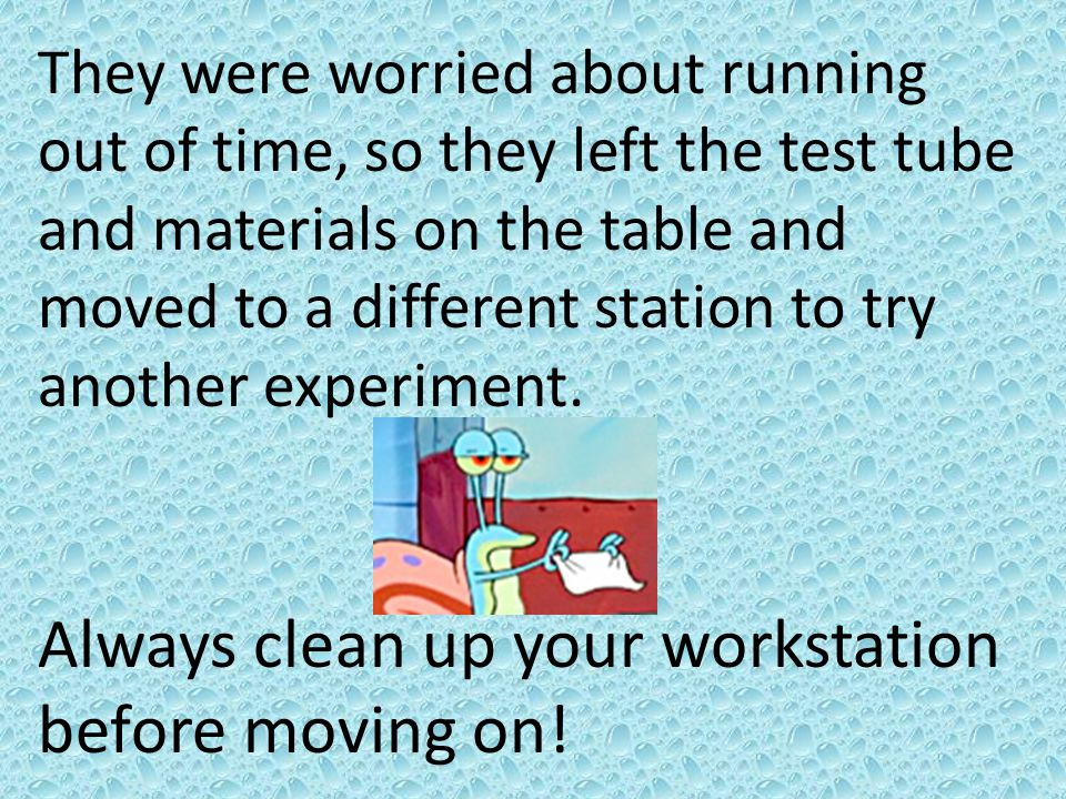 Always clean up your workstation before moving on!