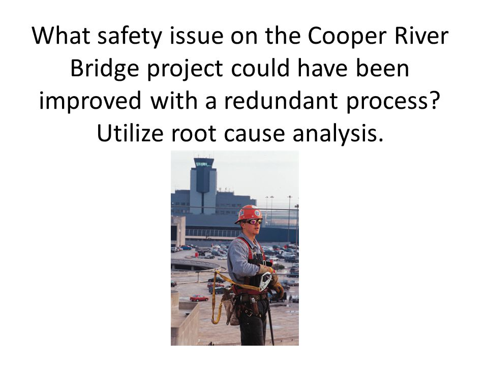 What safety issue on the Cooper River Bridge project could have been improved with a redundant process.
