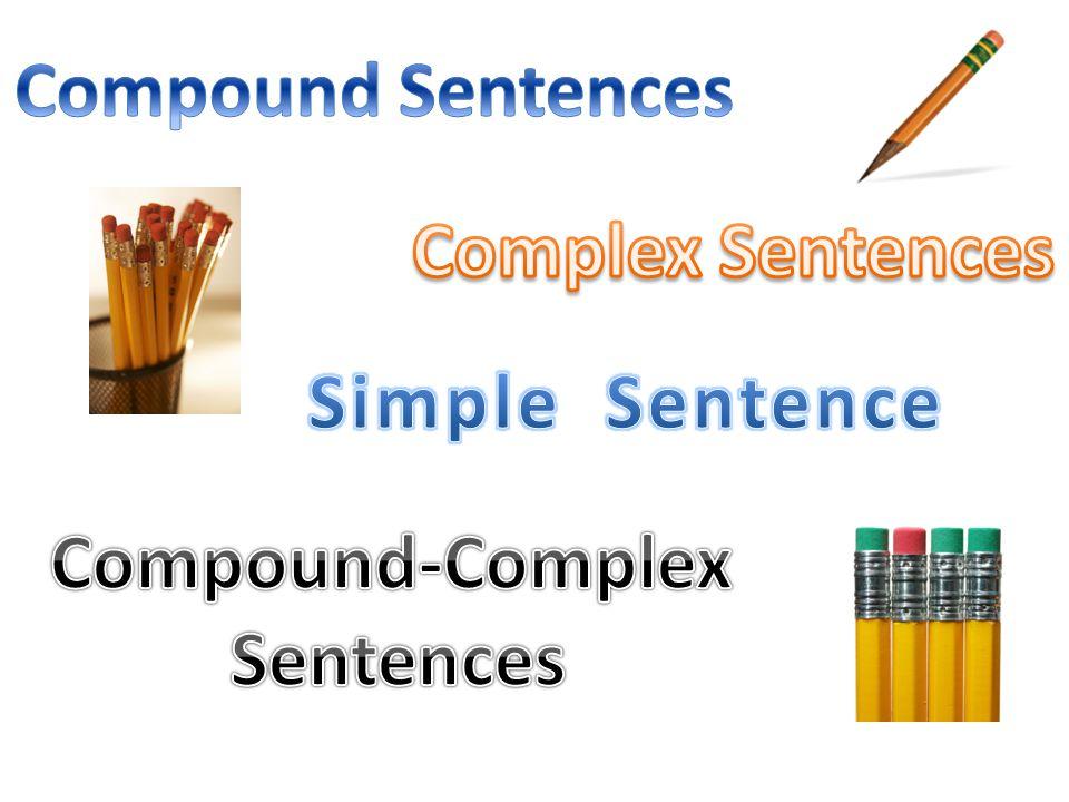Compound Sentences Complex Sentences Simple Sentence Compound-Complex Sentences