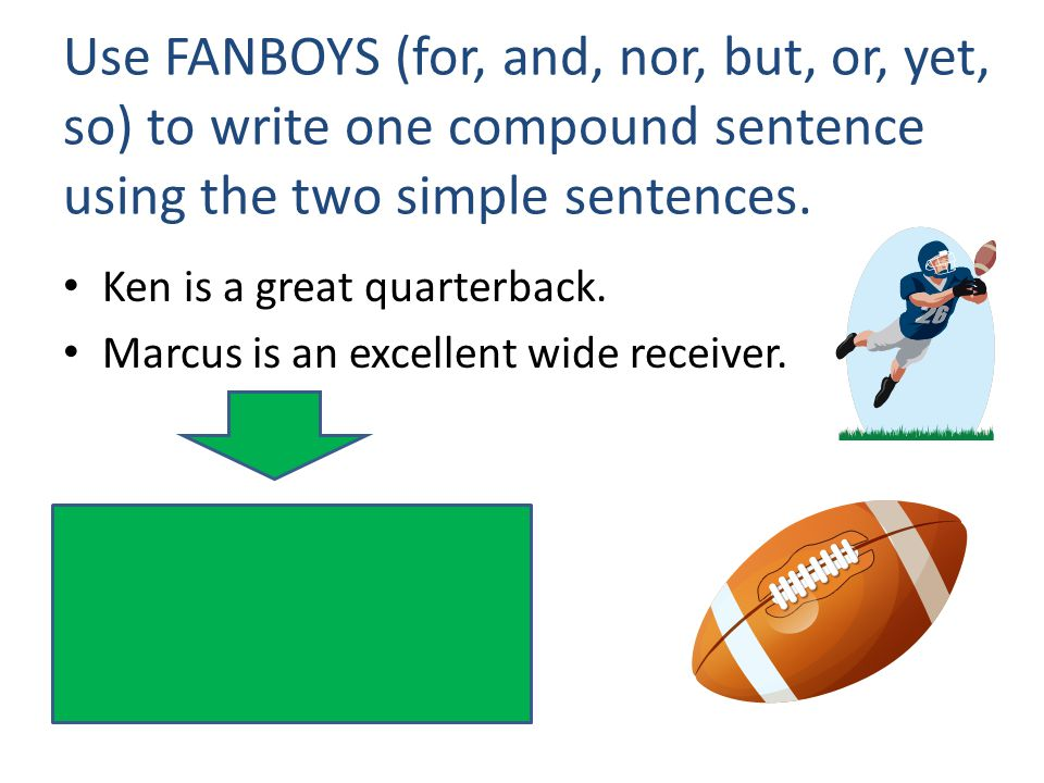 Use FANBOYS (for, and, nor, but, or, yet, so) to write one compound sentence using the two simple sentences.