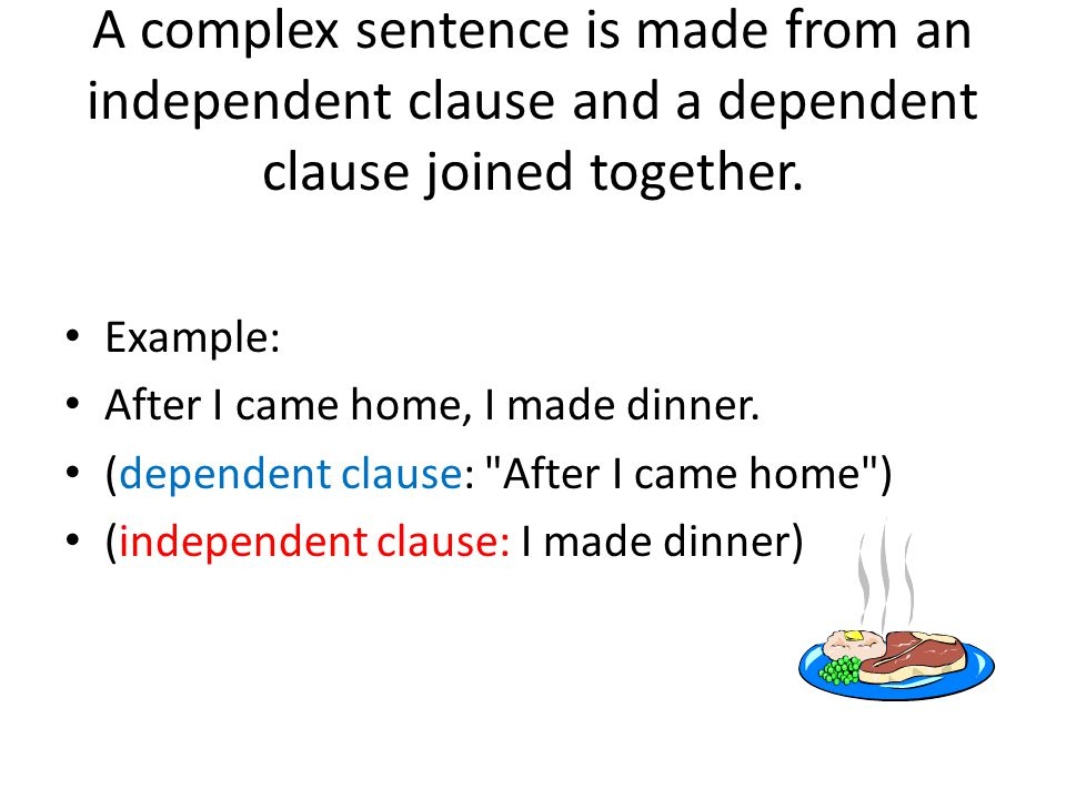 A complex sentence is made from an independent clause and a dependent clause joined together.