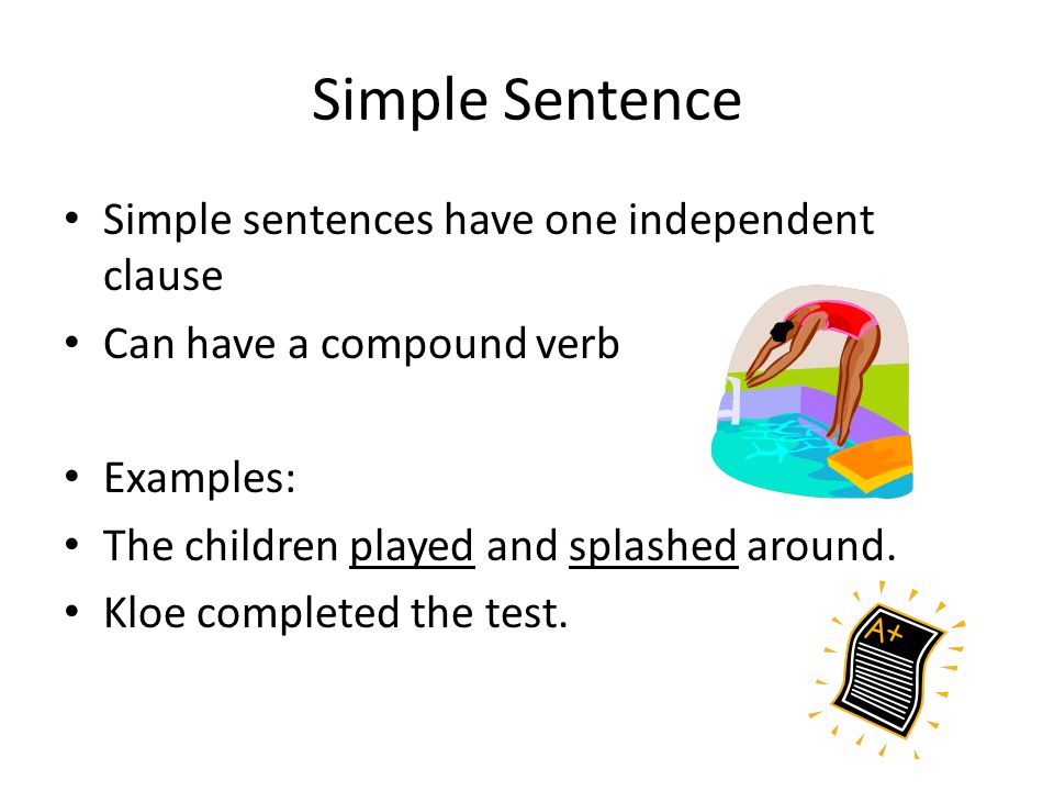Simple Sentence Simple sentences have one independent clause