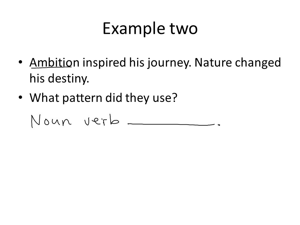 Example two Ambition inspired his journey. Nature changed his destiny.