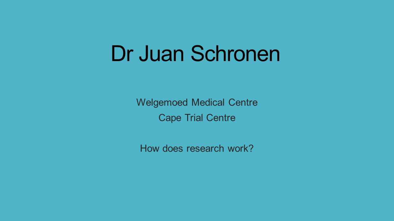 Welgemoed Medical Centre Cape Trial Centre How does research work