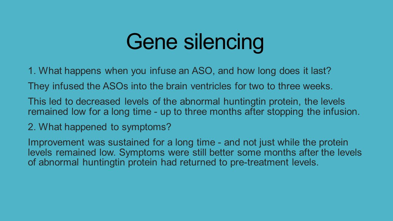 Gene silencing 1. What happens when you infuse an ASO, and how long does it last