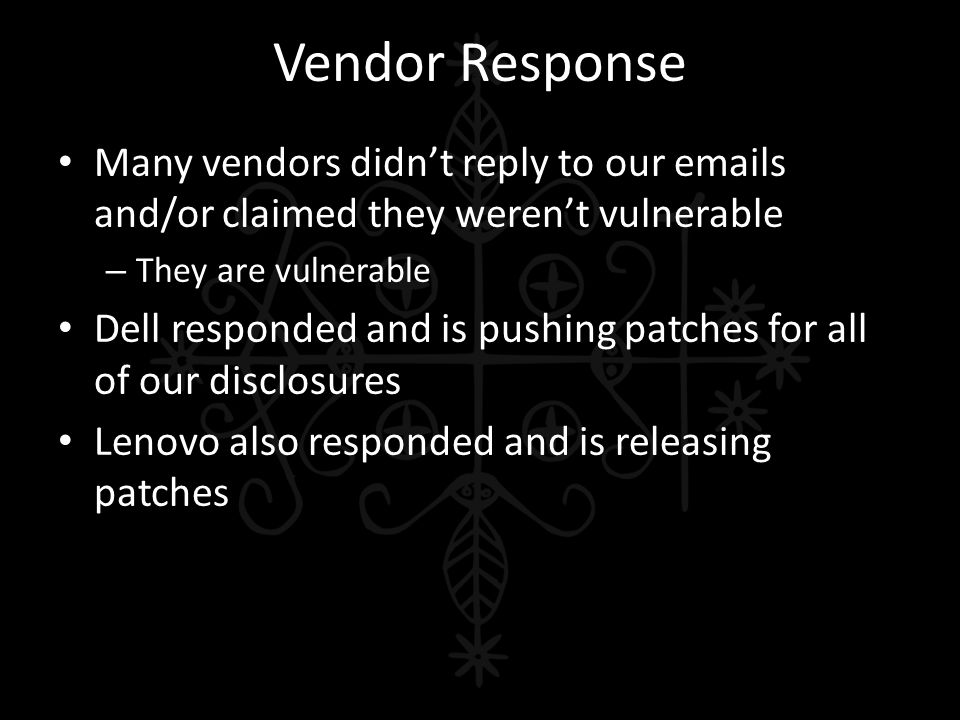 Vendor Response Many vendors didn't reply to our emails and/or claimed they weren't vulnerable. They are vulnerable.