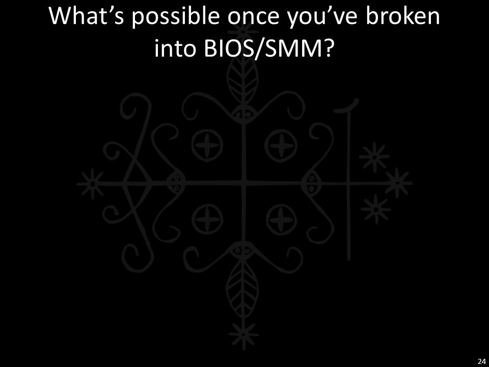 What's possible once you've broken into BIOS/SMM