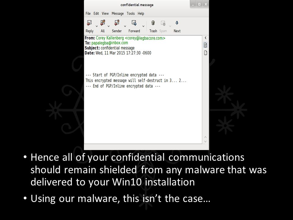 Hence all of your confidential communications should remain shielded from any malware that was delivered to your Win10 installation