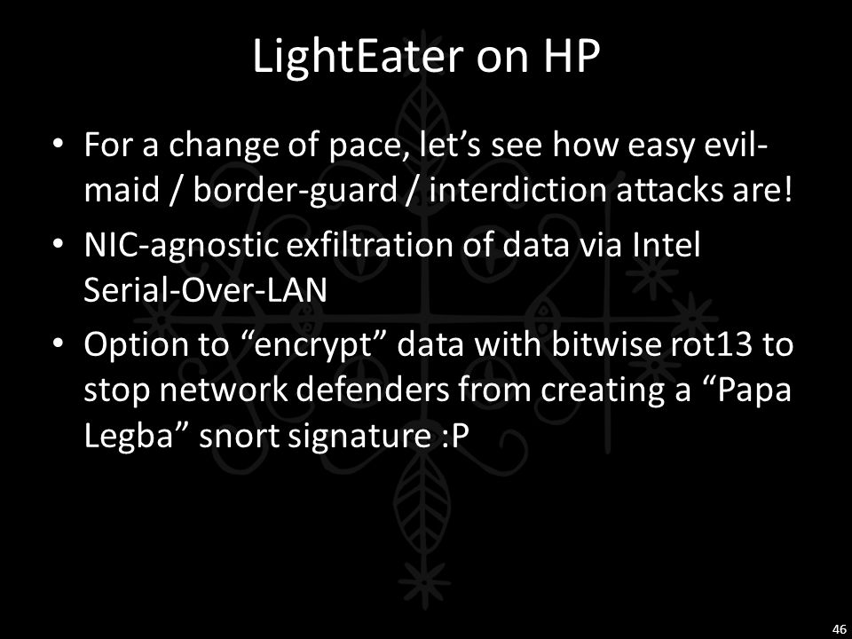 LightEater on HP For a change of pace, let's see how easy evil-maid / border-guard / interdiction attacks are!