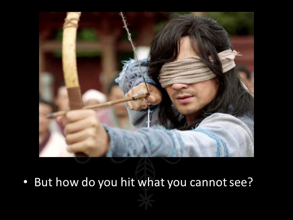 But how do you hit what you cannot see