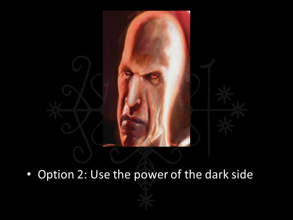 Option 2: Use the power of the dark side