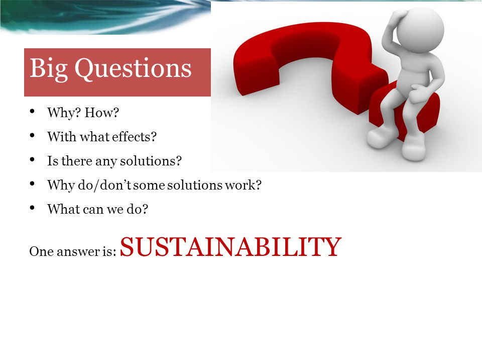 Big Questions Why How With what effects Is there any solutions