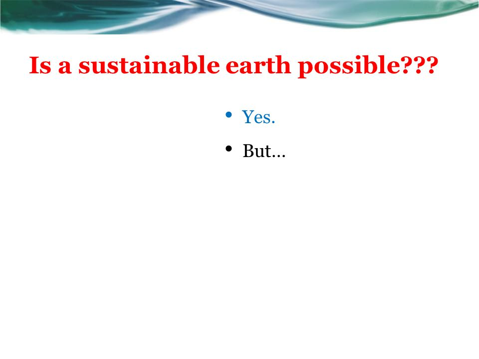 Is a sustainable earth possible