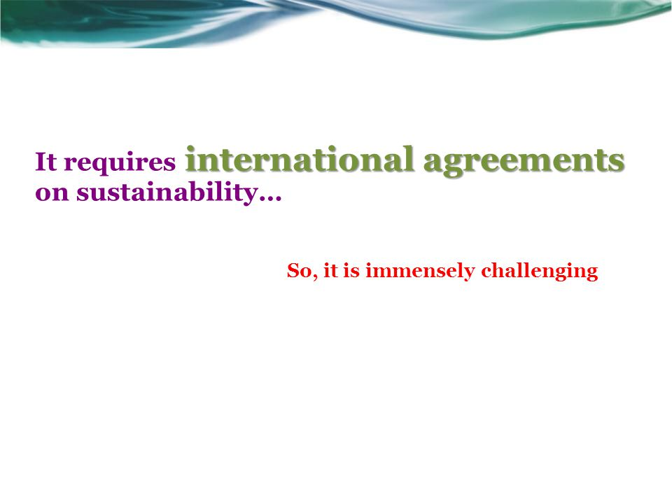 It requires international agreements on sustainability…