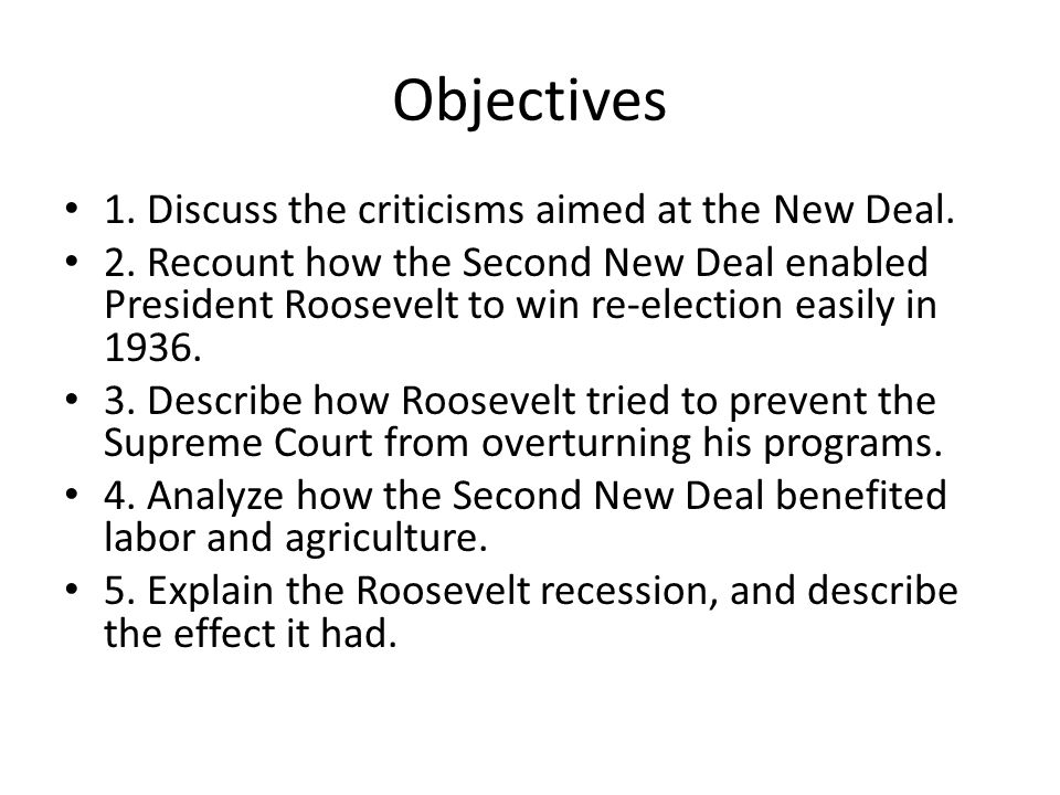Objectives 1. Discuss the criticisms aimed at the New Deal.