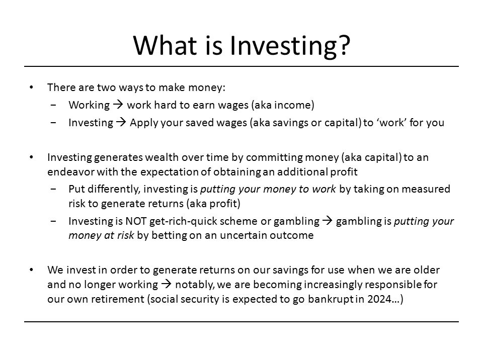 What is Investing There are two ways to make money: