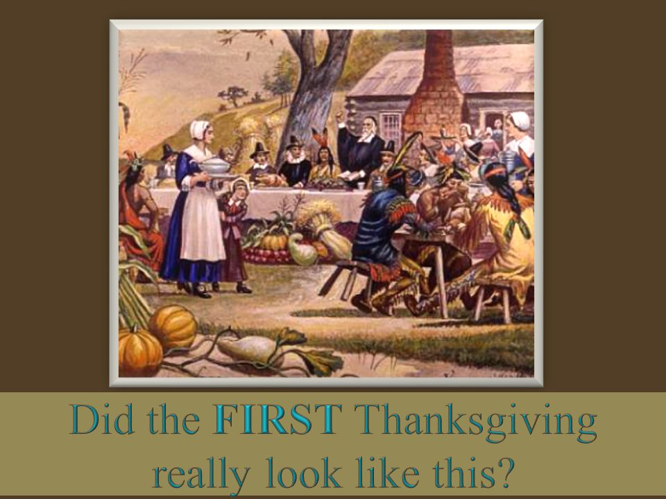 Did the FIRST Thanksgiving really look like this