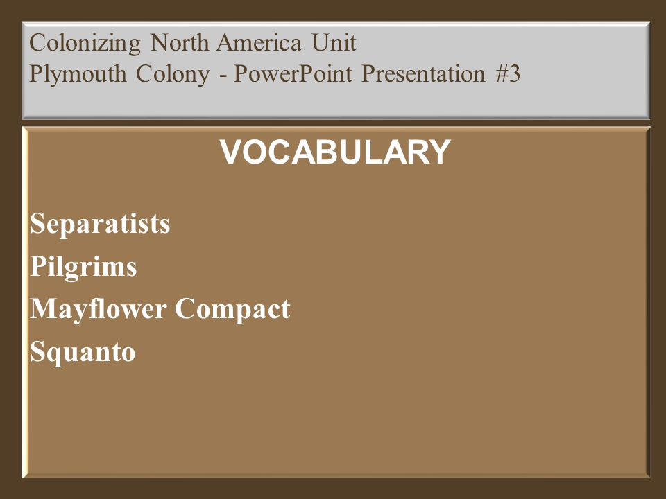 VOCABULARY Separatists Pilgrims Mayflower Compact Squanto