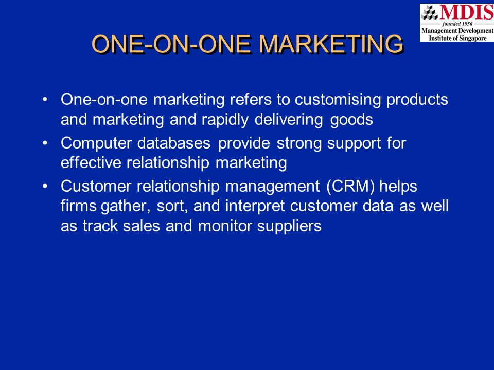 ONE-ON-ONE MARKETING One-on-one marketing refers to customising products and marketing and rapidly delivering goods.
