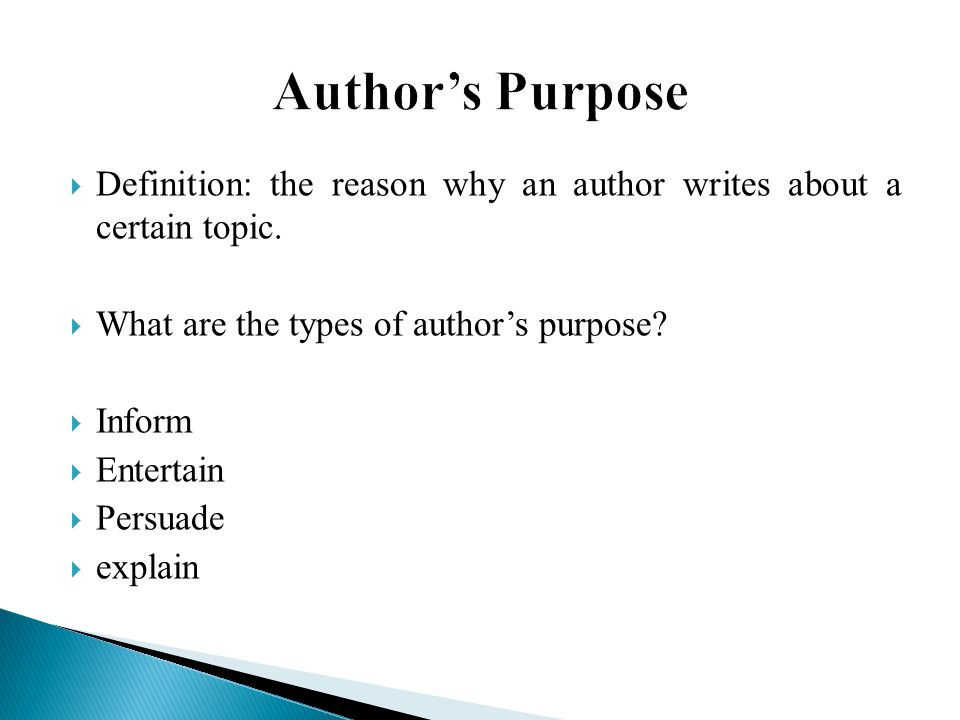 Author's Purpose Definition: the reason why an author writes about a certain topic. What are the types of author's purpose