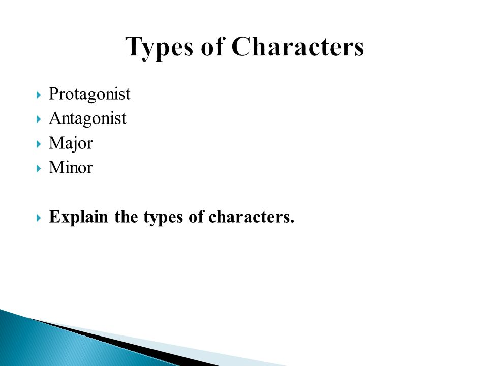 Types of Characters Protagonist Antagonist Major Minor