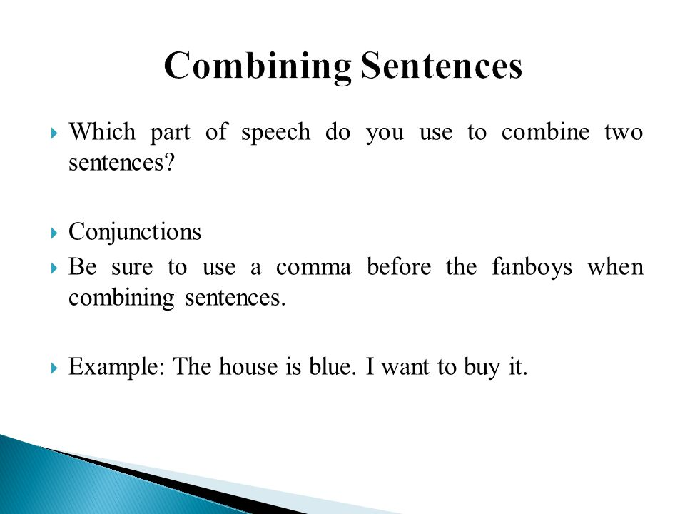 Combining Sentences Which part of speech do you use to combine two sentences Conjunctions.
