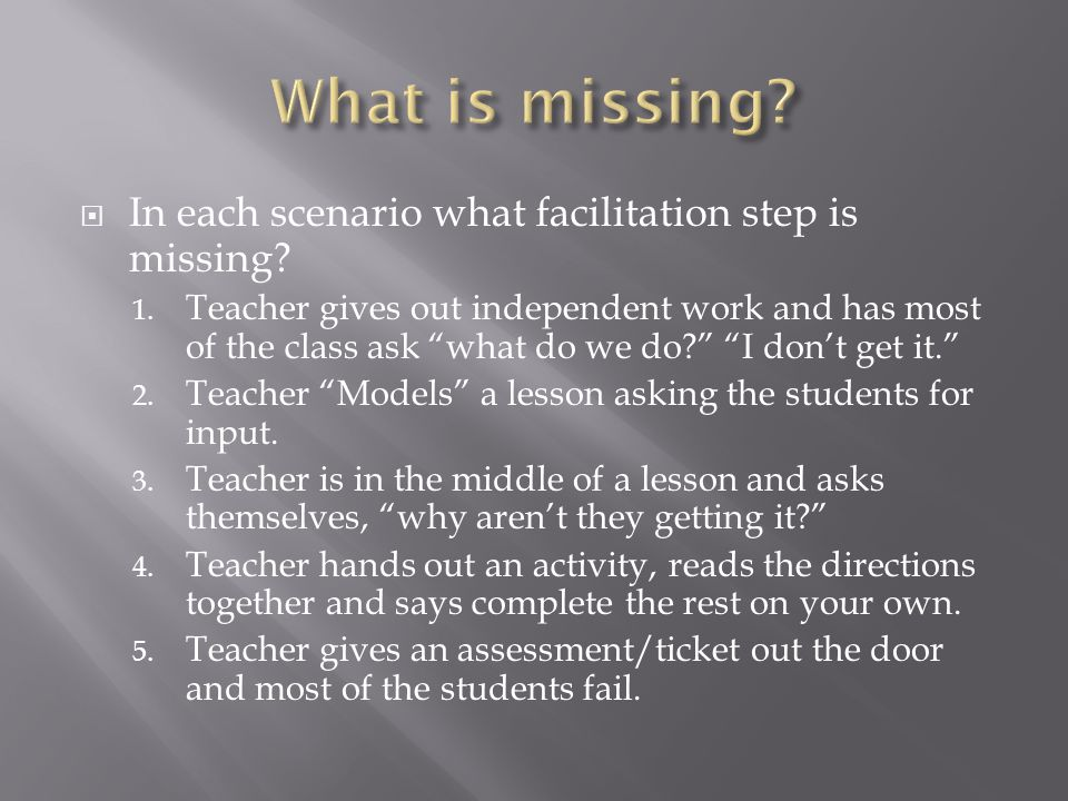 What is missing In each scenario what facilitation step is missing