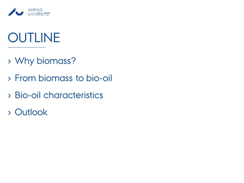 Outline Why biomass From biomass to bio-oil Bio-oil characteristics