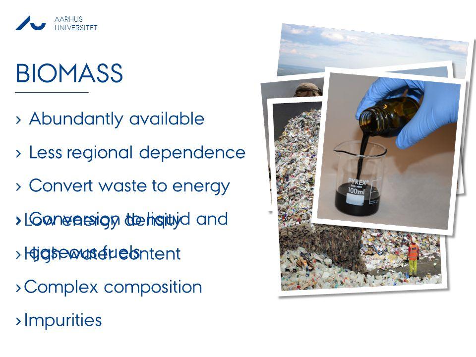 Biomass Abundantly available Less regional dependence