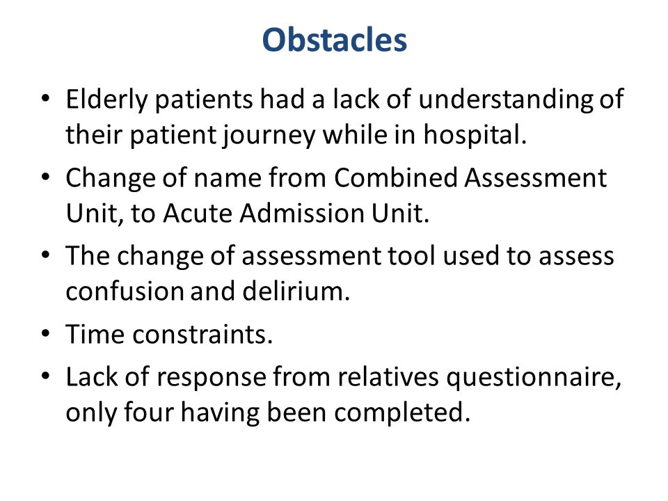 Obstacles Elderly patients had a lack of understanding of their patient journey while in hospital.
