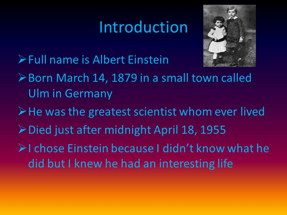 Introduction Full name is Albert Einstein