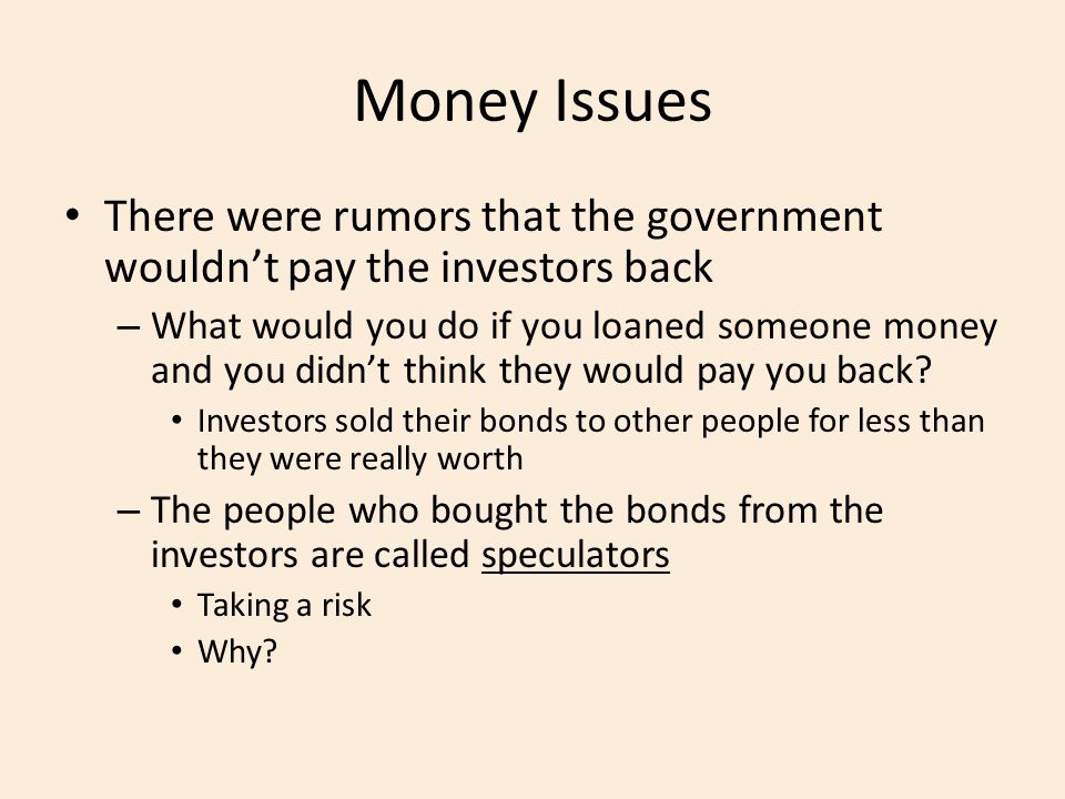 Money Issues There were rumors that the government wouldn't pay the investors back.
