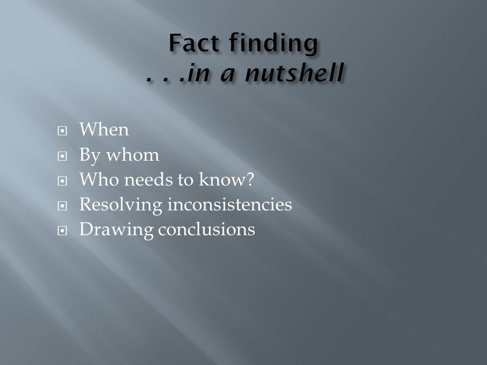 Fact finding . . .in a nutshell