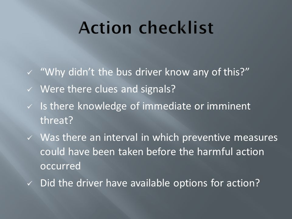 Action checklist Why didn't the bus driver know any of this