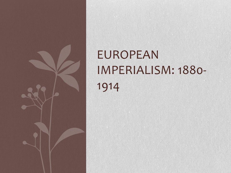 European Imperialism: 1880- 1914