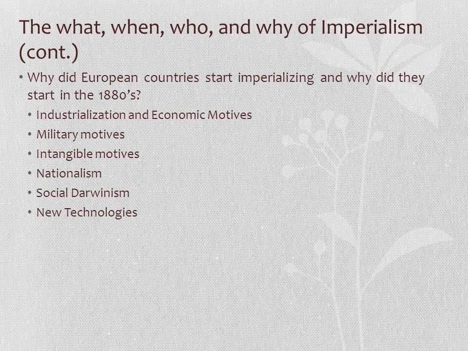 The what, when, who, and why of Imperialism (cont.)