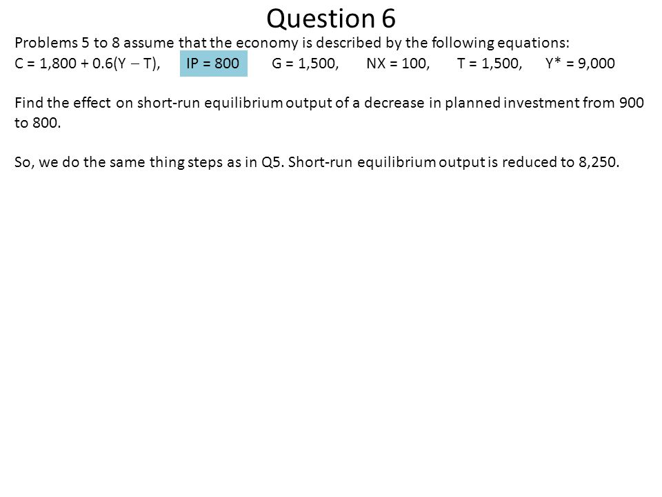 Question 6 Problems 5 to 8 assume that the economy is described by the following equations: