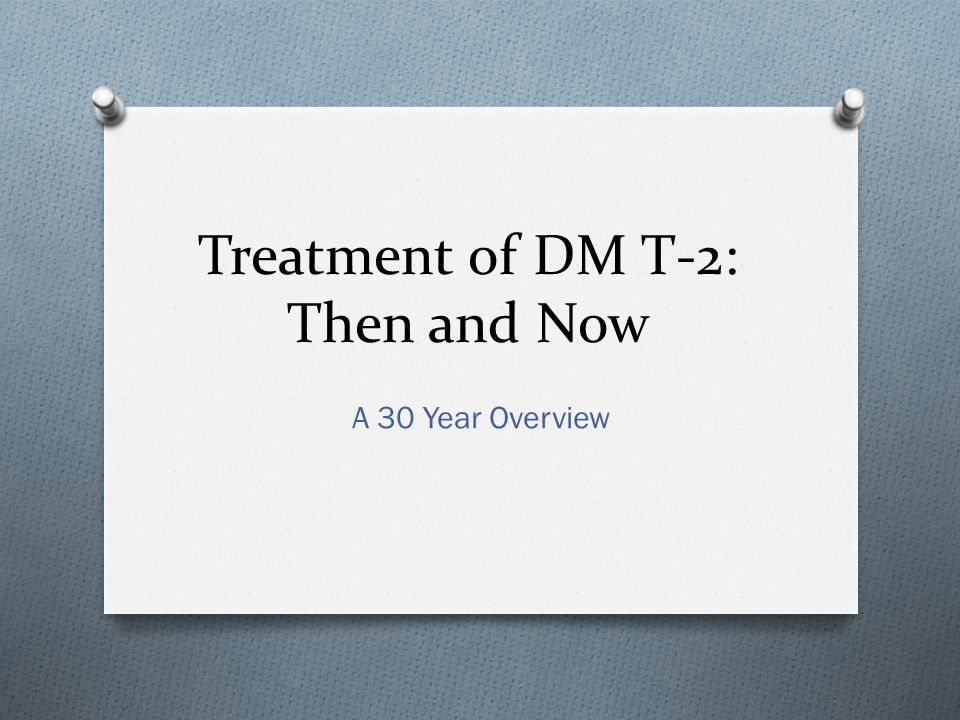 Treatment of DM T-2: Then and Now