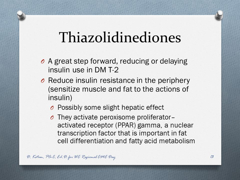 Thiazolidinediones A great step forward, reducing or delaying insulin use in DM T-2.