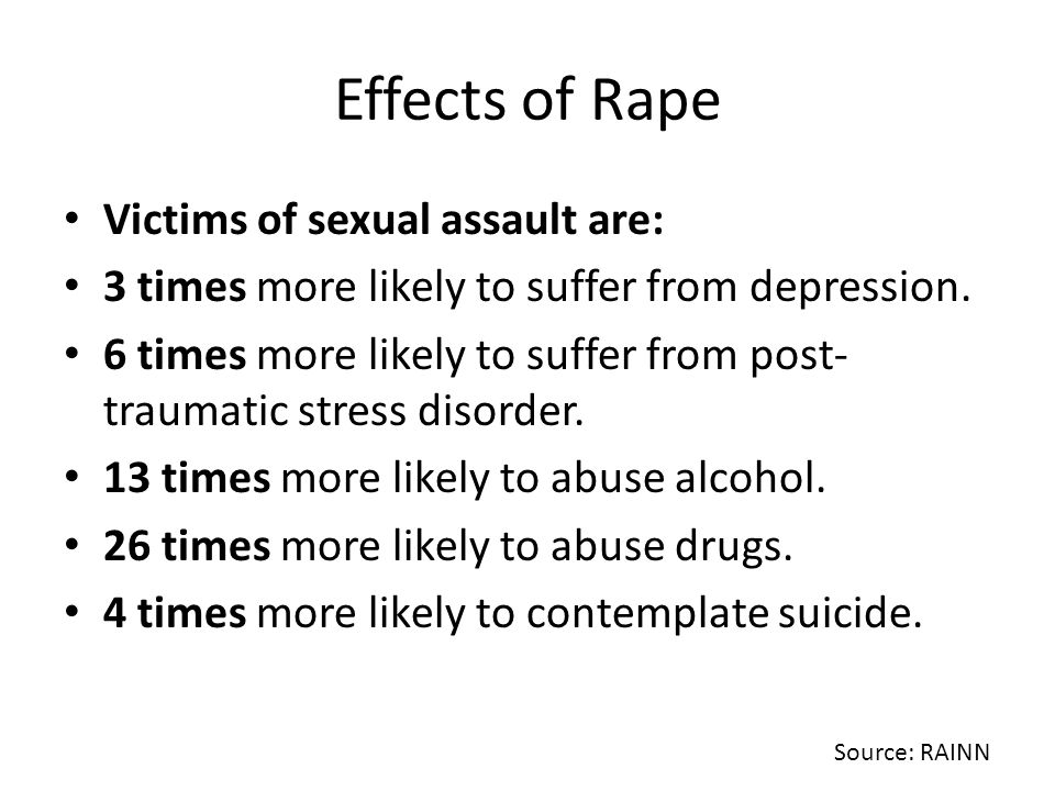 Effects of Rape Victims of sexual assault are: