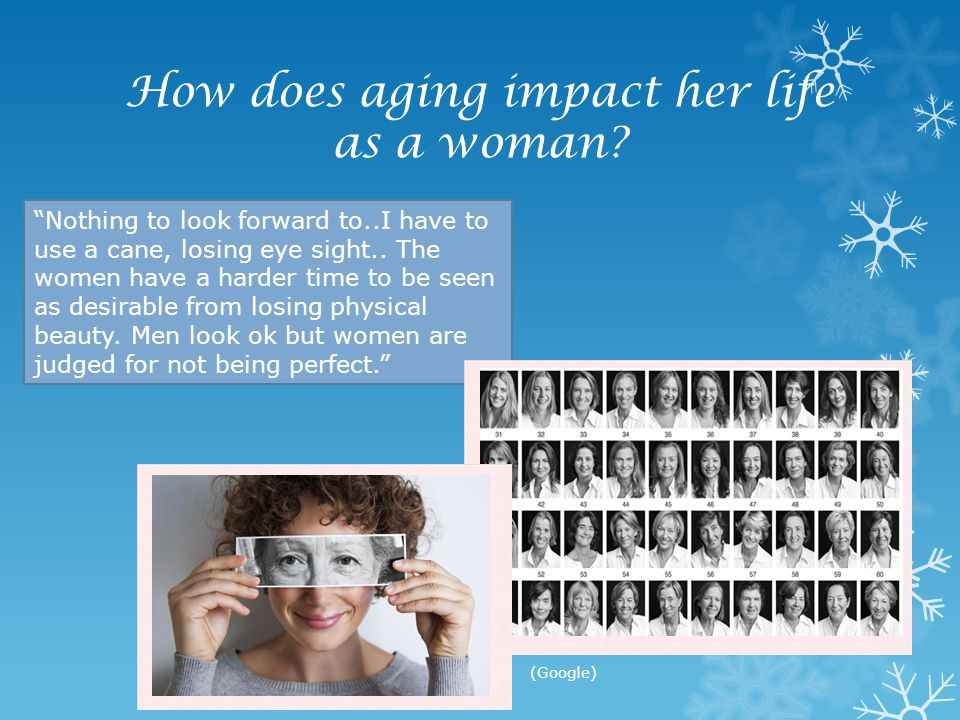 How does aging impact her life as a woman
