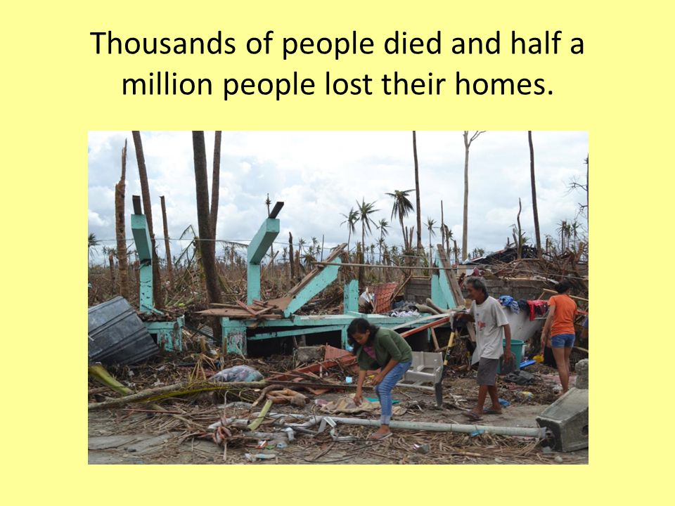 Thousands of people died and half a million people lost their homes.